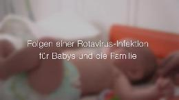 Rotavirus-Infektion: Eine Belastung für die gesamte Familie (VIDEO)